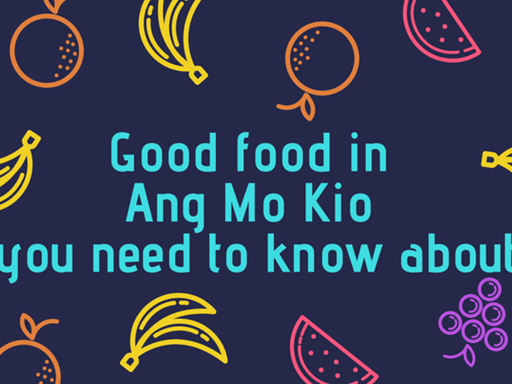 Good Food in Ang Mo Kio you need to know about